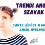Trendi angol szavak – Mai, nemrégiben elterjedt, népszerű angol szavak