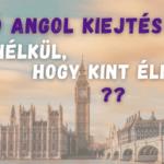 Jó angol kiejtés anélkül, hogy kint élnél?